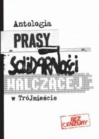 Antologia prasy Solidarności Walczącej w Trójmieście - okładka książki