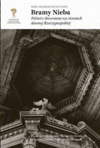 Bramy nieba. Bóżnice drewniane na ziemiach dawnej Rzeczypospolitej - okładka książki