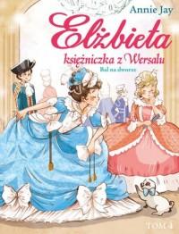 Elżbieta Księżniczka z Wersalu. Bal na dworze - okładka książki