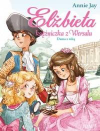 Elżbieta Księżniczka z Wersalu. Dama z różą - okładka książki