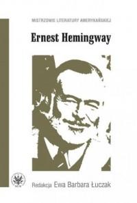 Ernest Hemingway. Mistrzowie literatury - okładka książki