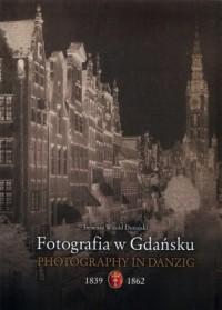 Fotografia w Gdańsku 1839-1862 - okładka książki