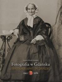 Fotografia w Gdańsku 1863-1867 - okładka książki