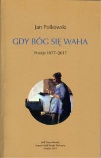 Gdy Bóg się waha Poezje 1977-2017 - okładka książki