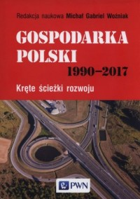 Gospodarka Polski 1990-2017. Kręte - okładka książki