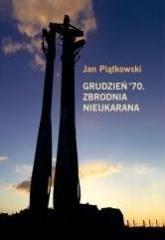 Grudzień 70. Zbrodnia nieukarana - okładka książki