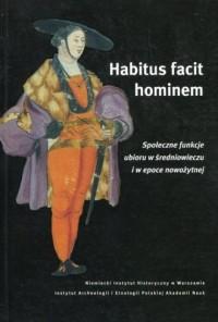 Habitus facit hominem. Społeczne funkcje ubioru w średniowieczu i w epoce nowożytnej - okładka książki