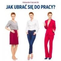 Jak ubrać się do pracy? Biznesowy dress code - okładka książki