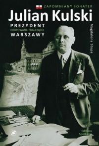 Julina Kulski. Prezydent okupowanej, walczącej Warszawy - okładka książki