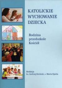 Katolickie wychowanie dziecka. - okładka książki