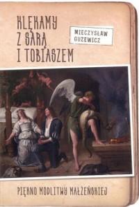 Klękamy z Sarą i Tobiaszem. Piękno modlitwy małżeńskiej - okładka książki