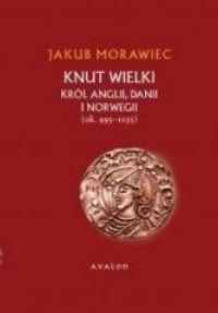 Knut Wielki. Król Anglii, Danii - okładka książki