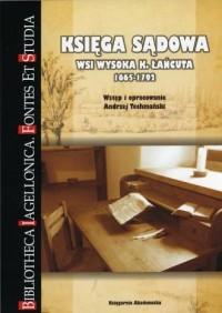 Księga sądowa wsi Wysoka k. Łańcuta 1665-1792. Seria: Bibliotheca Iagellonica Fontes et Studia, 31 - okładka książki