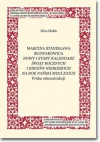 Marcina Stanisława Słowakowica Nowy i stary kalendarz świąt rocznych na rok pański MDCLXXXIX. Próba rekonstrukcji - okładka książki