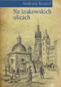 Na krakowskich ulicach - okładka książki