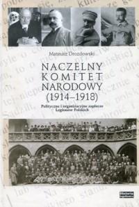 Naczelny Komitet Narodowy (1914-1918). - okładka książki