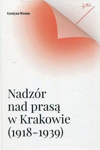 Nadzór nad prasą w Krakowie (1918-1939) - okładka książki