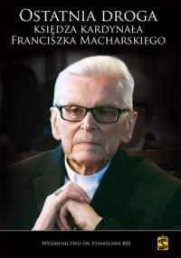 Ostatnia droga Księdza Kardynała - okładka książki