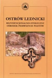 Ostrów Lednicki. Rezydencjonalno-stołeczny ośrodek pierwszych Piastów (+ CD) - okładka książki
