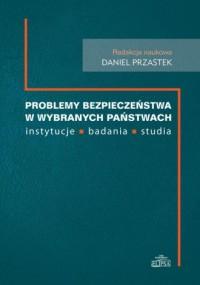 Problemy bezpieczeństwa w wybranch państwach. Instytucje, badania, studia - okładka książki