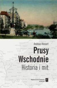 Prusy Wschodnie. Historia i mit - okładka książki