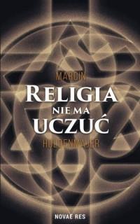 Religia nie ma uczuć - Marcin Holdenmajer - okładka książki
