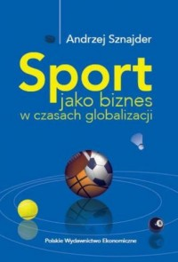Sport jako biznes w epoce globalizacji - okładka książki
