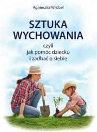 Sztuka wychowania czyli jak pomóc dziecku i zadbać o siebie - okładka książki
