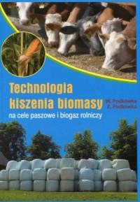 Technologia kiszenia biomasy na cele paszowe i biogaz rolniczy - okładka książki
