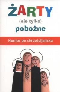 Żarty (nie tylko) pobożne. Humor - okładka książki