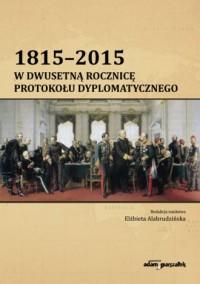 1815-2015. W dwusetną rocznicę protokołu dyplomatycznego - okładka książki