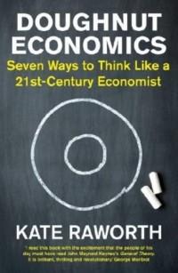 Doughnut Economics. Seven Ways to Think Like a 21st-Century Economist - okładka książki
