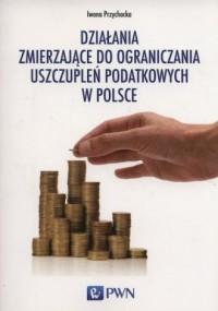 Działania zmierzające do ograniczania uszczupleń podatkowych w Polsce - okładka książki