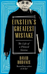 Einsteins Greatest Mistake. The Life of a Flawed Genius - okładka książki
