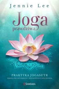 Joga prawdziwa. Praktyka Jogasutr drogą do szczęścia i duchowego spełnienia - okładka książki