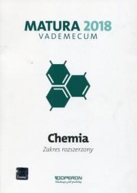 Matura 2018. Chemia. Szkoła ponadgimnazjalna. Vademecum. Zakres rozszerzony - okładka podręcznika