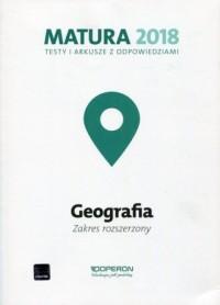Matura 2018. Szkoła ponadgimnazjalna. Geografia. Testy i arkusze z odpowiedziami. Zakres rozszerzony - okładka podręcznika
