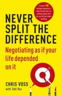Never Split the Difference. Negotiating as If Your Life Depended on it - okładka książki