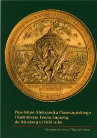 Poselstwo Aleksandra Piaseczyńskiego i Kazimierza Leona Sapiehy do Moskwy w 1635 roku - okładka książki