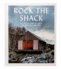 Rock the Shack. The Architecture of Cabins, Cocoons and Hide-Outs - okładka książki