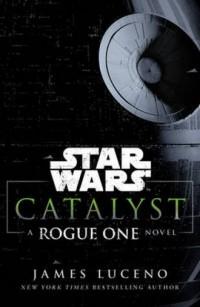 Star Wars Catalyst A Rogue One Novel - okładka książki