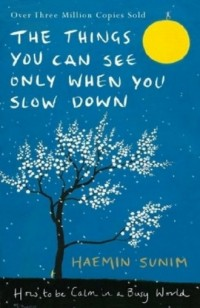 The Things You Can See Only When You Slow Down. How to be Calm in a Busy World - okładka książki