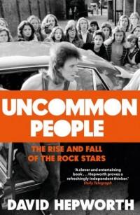Uncommon People. The Rise and Fall of the Rock Stars 1955-1994 - okładka książki
