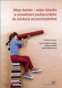 Wizja świata – wizja dziecka w - okładka książki