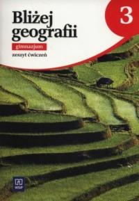 Bliżej geografii. Gimnazjum. Zeszyt ćwiczeń cz. 3 - okładka podręcznika