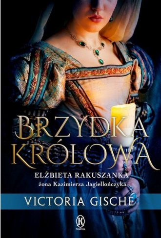 Brzydka królowa. Elżbieta Rakuszanka - okładka książki