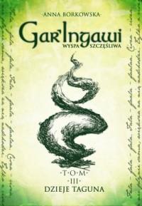 Gar Ingawi wyspa szczęśliwa. Tom III. Dzieje Taguna - okładka książki