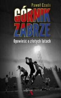 Górnik Zabrze. Opowieść o złotych - okładka książki