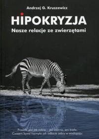 Hipokryzja. Nasze relacje ze zwierzętami - okładka książki