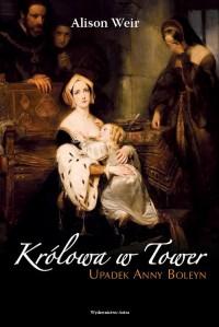 Królowa w Tower. Upadek Anny Boleyn - okładka książki